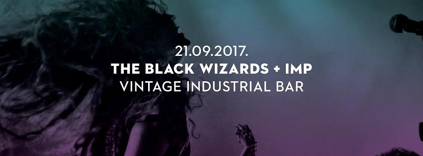 The Black Wizards + IMP @ Vintage Industrial Bar | Zagreb | Croatia